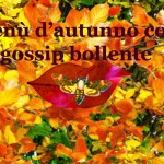 Menù d'autunno con gossip bollente